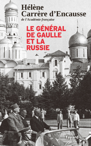 LE GENERAL DE GAULLE ET LA RUSSIE  - Par Hélène Carrère d'Encausse