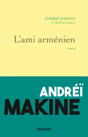 """L'AMI ARMENIEN, d'André Makine. Suivi de """"Connaître Makine""""."""