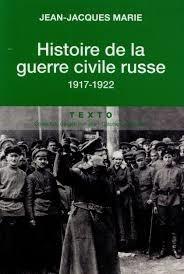 """UN OUVRAGE CAPITAL  : """"La guerre civile russe (1917-1922). Armées paysannes rouges, blanches et vertes""""."""